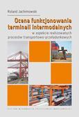 Jachimowski R. - Ocena funkcjonowania terminali intermodalnych w aspekcie realizowanych procesów transportowo-przeładunkowych
