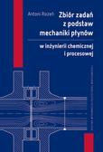 Rożeń A. - Zbiór zadań z podstaw mechaniki płynów w inżynierii chemicznej i procesowej