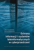 Kowalewski J., Kowalewski M. - Ochrona informacji i systemów teleinformatycznych w cyberprzestrzeni