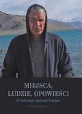 Magdalena Rabizo-Birek, Matylda Zatorska, Damian Niezgoda - Miejsca, ludzie, opowieści. Twórczość Andrzeja Stasiuka