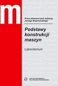 red.Bojanowski J. - Podstawy konstrukcji maszyn. Laboratorium