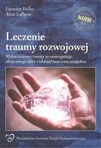 Heller Laurence, LaPierrre Aline - Leczenie traumy rozwojowej