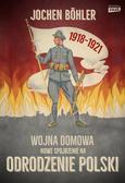 Bohler Jochen - Wojna domowa.. Nowe spojrzenie na odrodzenie Polski