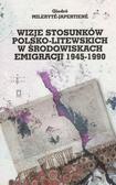 Milerytė-Japertienė Giedrė - Wizje stosunków polsko-litewskich w środowiskach emigracji 1945-1990