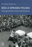 Grabowska Mirosława - Bóg a sprawa polska. Poza granicami teorii sekularyzacji