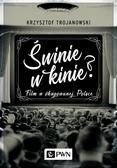 Trojanowski Krzysztof - Świnie w kinie? Film w okupowanej Polsce