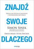 Simon Sinek, David Mead, Peter Docker - Znajdź swoje DLACZEGO