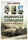 praca zbiorowa - Najnowsze uzbrojenie Wojska Polskiego. Siły lądowe