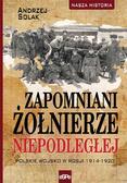 Andrzej Solak - Zapomniani żołnierze Niepodległej