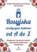 Aleksandrowna Nowikowa Natalja, Butzke Bernd - Rosyjska medycyna ludowa do A do Z. Bezpieczne i skuteczne metody uzdrawiania codziennych dolegliwości