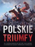 praca zbiorowa - Polskie triumfy. 50 chwalebnych bitew z naszej...