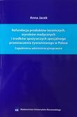 Jacek Anna - Refundacja produktów leczniczych, wyrobów medycznych i środków spożywczych specjalnego przeznaczenia żywieniowego w Polsce. Zagadnienia administracyjnoprawne