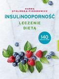 Stolińska-Fiedorowicz Hanna - Insulinooporność. Leczenie dietą. 140 przepisów