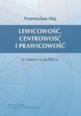 Maj Przemysław - Lewicowość, centrowość i prawicowość w nauce o polityce