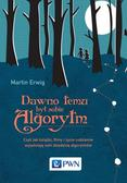 Erwig Martin - Dawno temu był sobie algorytm. Czyli jak książki, filmy i życie codzienne wyjaśniają nam dziedzinę algorytmów
