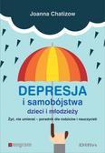 Chatizow Joanna - Depresja i samobójstwa dzieci i młodzieży. Żyć, nie umierać - poradnik dla rodziców i nauczycieli