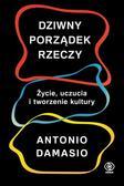 Damasio Antonio - Dziwny porządek rzeczy