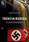 Moorhouse Roger - Trzecia Rzesza w 100 przedmiotach