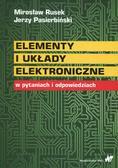 Rusek Mirosław, Pasierbiński Jerzy - Elementy i układy elektroniczne w pytaniach i odpowiedziach
