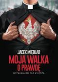 Międlar Jacek - Moja walka o prawdę. Wyznania byłego księdza