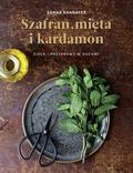 Khanafer Samar - Szafran mięta i kardamon. Zioła i przyprawy w kuchni