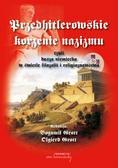 Przedhitlerowskie korzenie nazizmu, czyli dusza niemiecka w świetle filozofii i religioznawstwa. czyli dusza niemiecka w świetle filozofii i religioznawstwa