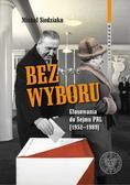 Michał Siedziako - Bez wyboru. Głosowania do Sejmu PRL (19521989)