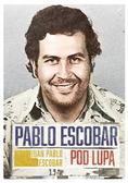 Escobar Juan Pablo - Pablo Escobar pod lupą