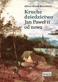 Wierzbicki Alfred Marek - Kruche dziedzictwo. Jan Paweł II od nowa
