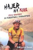 Bieniek Mieczysław - Hajer na kole czyli rowerem po Kirgistanie i Kazachstanie