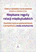 Grandin Temple, Barron Sean - Niepisane reguły relacji międzyludzkich. Zawiłości życia w społeczeństwie z perspektywy osoby autystycznej