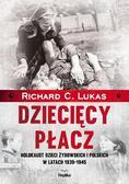 Lukas Richard C. - Dziecięcy płacz. Holokaust dzieci żydowskich i polskich w latach 1939-1945