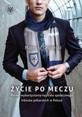 Grodecki Mateusz - Życie po meczu. Formy wykorzystania kapitału społecznego kibiców piłkarskich w Polsce