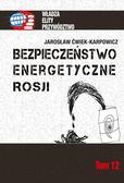 Ćwiek-Karpowicz Jarosław - Bezpieczeństwo energetyczne Rosji