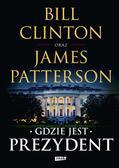 Bill Clinton, James Patterson - Gdzie jest Prezydent