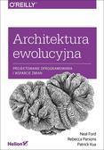 Ford Neal, Parsons Rebecca, Kua Patrick - Architektura ewolucyjna. Projektowanie oprogramowania i wsparcie zmian