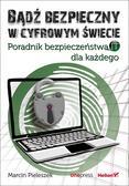 Pieleszek Marcin - Bądź bezpieczny w cyfrowym świecie. Poradnik bezpieczeństwa IT dla każdego