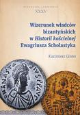 Ginter Kazimierz - Wizerunek władców bizantyńskich w Historii kościelnej Ewagriusza Scholastyka