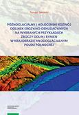 Jaworski Tomasz - Późnoglacjalny i holoceński rozwój dolinek erozyjno-denudacyjnych na wybranych przykładach zboczy do
