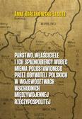 Korzeniewska-Lasota Anna - Państwo właściciele i ich  spadkobiercy wobec mienia pozostawionego przez  obywateli polskich w województwach wschodnich przedwojennej Rzeczypospolitej