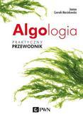Czerwik-Marcinkowska Joanna - Algologia. Praktyczny przewodnik