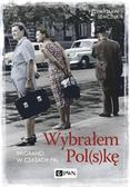 Semczuk Przemysław - Wybrałem Polskę. Imigranci w PRL