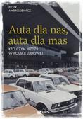 Ambroziewicz Piotr - Auta dla nas, auta dla mas. Kto czym jeździł w Polsce Ludowej