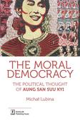 Lubina Michał - The Moral Democracy. The Political Thought of Aung San Suu Kyi