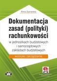 Zysnarska Anna - Dokumentacja zasad (polityki) rachunkowości w jednostkach budżetowych i samorządowych zakładach budżetowych. wzorzec zarządzenia