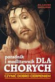 Smoliński Leszek ks. - Czynić dobro cierpieniem. Poradnik i modlitewnik dla chorych