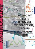 Opracowanie zbiorowe - Antagonizmy kontrolowane Rozmowy i eseje o muzyce współczesnej. Sacrum Profanum 2018