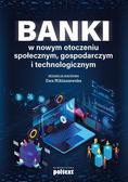 Opracowanie zbiorowe - Banki w nowym otoczeniu społecznym, gospodarczym i technologicznym