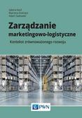 Kauf Sabina, Kramarz Marzena, Sadowski Adam - Zarządzanie marketingowo-logistyczne. Kontekst zrównoważonego rozwoju