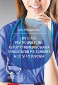 Andruszkiewicz Anna - Wybrane psychospołeczne aspekty funkcjonowania zawodowego pielęgniarek a ich stan zdrowia